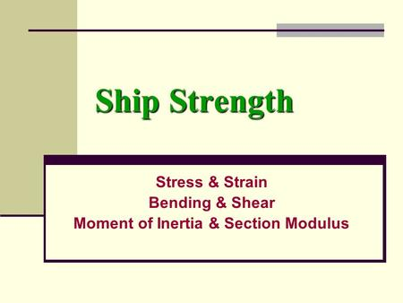 Ship Strength Stress & Strain Bending & Shear Moment of Inertia & Section Modulus.