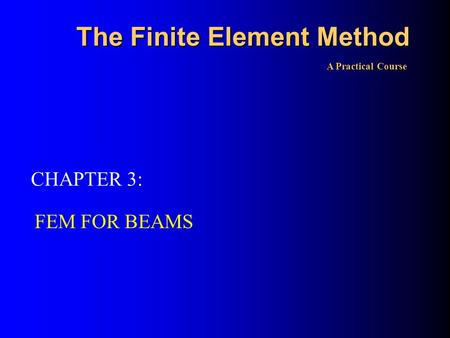 The Finite Element Method FEM FOR BEAMS A Practical Course CHAPTER 3: