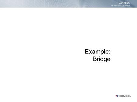 Example: Bridge. Introduction Static and eigenfrequency analyses are conducted for a bridge. The bridge is modeled using 3D beams and shells elements.