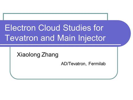 Electron Cloud Studies for Tevatron and Main Injector Xiaolong Zhang AD/Tevatron, Fermilab.
