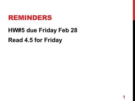 REMINDERS HW#5 due Friday Feb 28 Read 4.5 for Friday 1.
