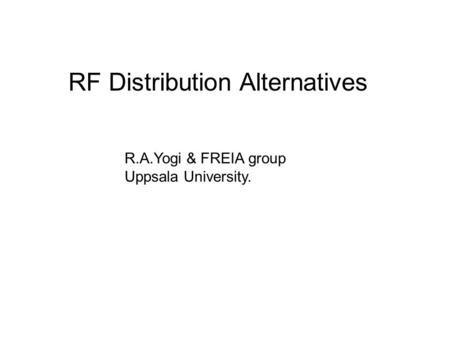 RF Distribution Alternatives R.A.Yogi & FREIA group Uppsala University.