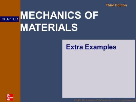 MECHANICS OF MATERIALS Third Edition CHAPTER © 2002 The McGraw-Hill Companies, Inc. All rights reserved. Extra Examples.