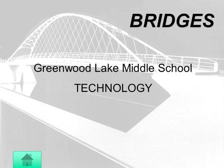 BRIDGES Greenwood Lake Middle School TECHNOLOGY. History of Bridge DevelopmentHistory of Bridge Development How Bridges Work Basic Concepts Types of Bridges.