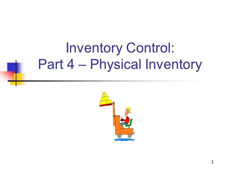 1 Inventory Control: Part 4 – Physical Inventory.