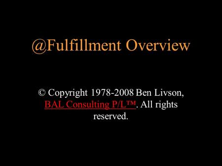 © Copyright 1978-2008 Ben Livson, BAL Consulting P/L™. All rights reserved. BAL Consulting Overview.