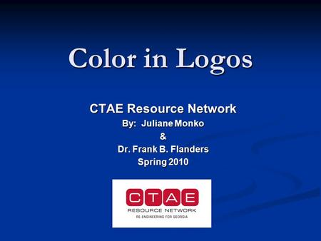 Color in Logos CTAE Resource Network By: Juliane Monko & Dr. Frank B. Flanders Spring 2010.