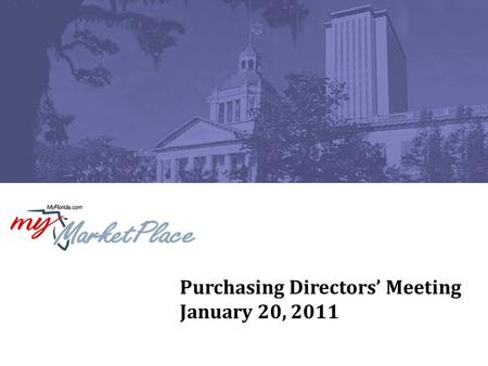 Purchasing Directors' Meeting January 20, 2011. 2 Agenda W-9 Project Update State Purchasing Operations/MyFloridaMarketPlace Governance Bureau of Transportation,