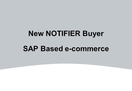 New NOTIFIER Buyer SAP Based e-commerce. 2HONEYWELL - CONFIDENTIAL File Number 2HONEYWELL - CONFIDENTIAL File Number Agenda SAP Implementation Customer.