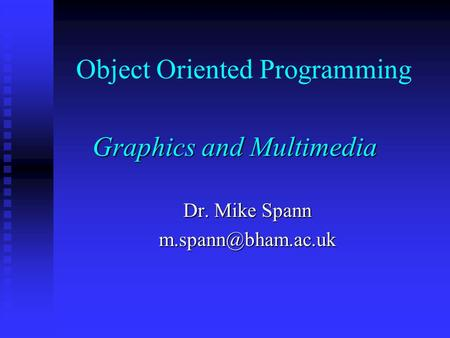 Object Oriented Programming Graphics and Multimedia Dr. Mike Spann