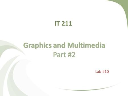 IT 211 Graphics and Multimedia Part #2 Lab #10. Introduction C# language contains many sophisticated drawing capabilities as part of namespace System.Drawing.