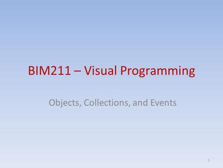 BIM211 – Visual Programming Objects, Collections, and Events 1.