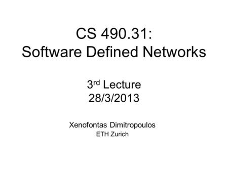 CS : Software Defined Networks 3rd Lecture 28/3/2013