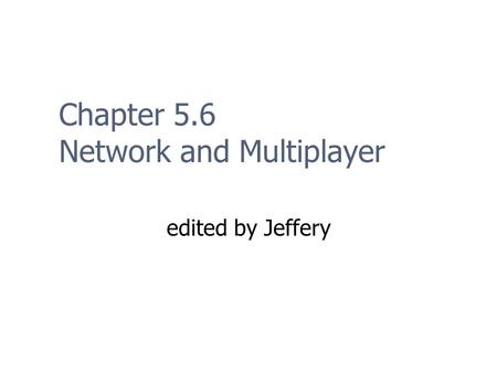 Chapter 5.6 Network and Multiplayer edited by Jeffery.