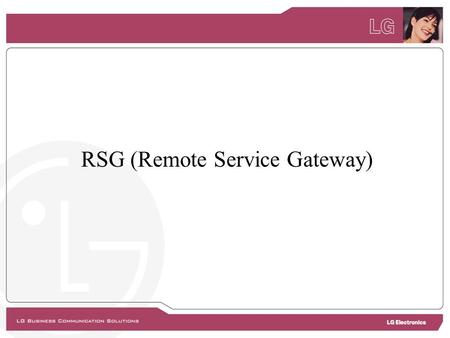 RSG (Remote Service Gateway). 1. Overview  Overview The LDK-RSG (LDK-Remote Services Gateway) is a remote gateway that provides a fully transparent connection.