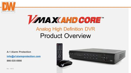 Digital-watchdog.com A-1 Alarm Protection 866-535-0898 Rev : 04/15 Analog High Definition DVR Product Overview.