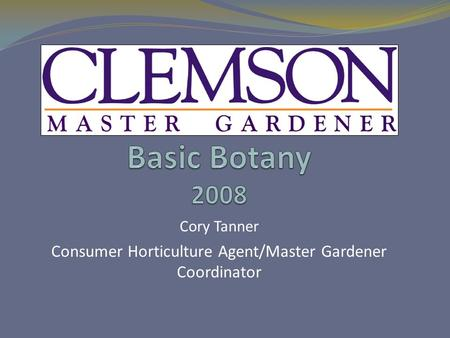 Cory Tanner Consumer Horticulture Agent/Master Gardener Coordinator.