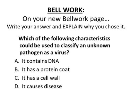 BELL WORK: On your new Bellwork page… Write your answer and EXPLAIN why you chose it. Which of the following characteristics could be used to classify.