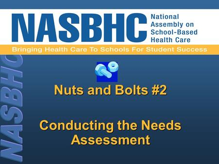 Nuts and Bolts #2 Conducting the Needs Assessment.