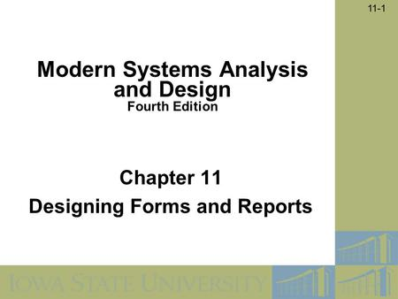 11-1 Chapter 11 Designing Forms and Reports Modern Systems Analysis and Design Fourth Edition.