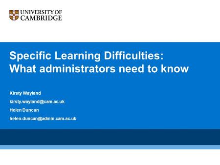 Specific Learning Difficulties: What administrators need to know Kirsty Wayland Helen Duncan