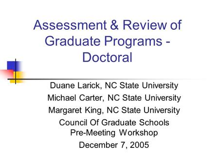 Assessment & Review of Graduate Programs - Doctoral Duane Larick, NC State University Michael Carter, NC State University Margaret King, NC State University.