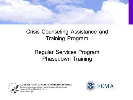 Crisis Counseling Assistance and Training Program Regular Services Program Phasedown Training.