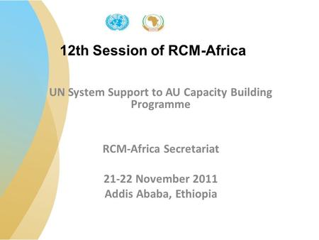 12th Session of RCM-Africa UN System Support to AU Capacity Building Programme RCM-Africa Secretariat 21-22 November 2011 Addis Ababa, Ethiopia.