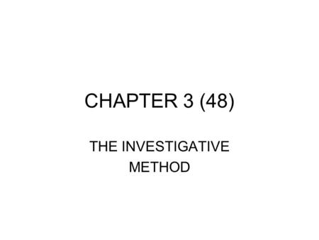 CHAPTER 3 (48) THE INVESTIGATIVE METHOD. STARTING POINTS 1. State the problem 2. Form the hypothesis 3. Observe and experiment 4. Interpret the data 5.