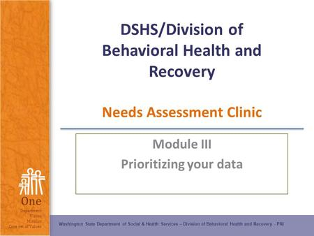 Washington State Department of Social & Health Services – Division of Behavioral Health and Recovery - PRI One Department Vision Mission Core set of Values.
