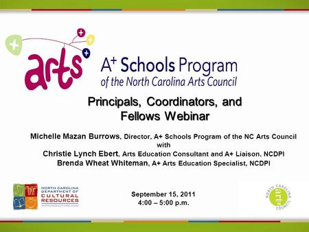Principals, Coordinators, and Fellows Webinar Michelle Mazan Burrows, Director, A+ Schools Program of the NC Arts Council with Christie Lynch Ebert, Arts.