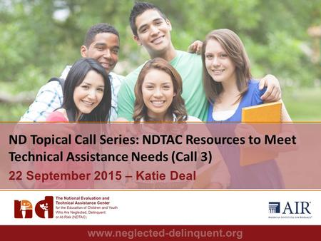 1 ND Topical Call Series: NDTAC Resources to Meet Technical Assistance Needs (Call 3) 22 September 2015 – Katie Deal.