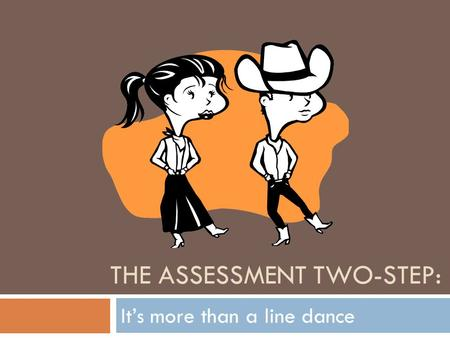 THE ASSESSMENT TWO-STEP: It's more than a line dance.