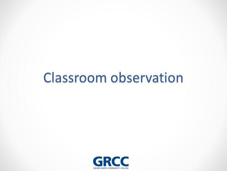 Classroom observation. Instructional Activities to be observed include but may not be limited to….. Classroom instruction Laboratory and clinical instruction.