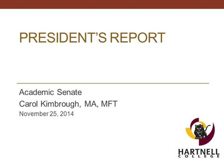 PRESIDENT'S REPORT Academic Senate Carol Kimbrough, MA, MFT November 25, 2014.