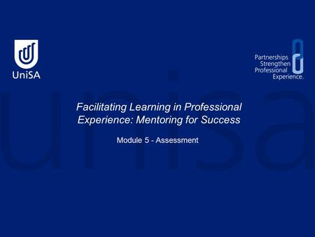Facilitating Learning in Professional Experience: Mentoring for Success Module 5 - Assessment.