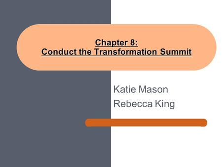 Katie Mason Rebecca King Chapter 8: Conduct the Transformation Summit.