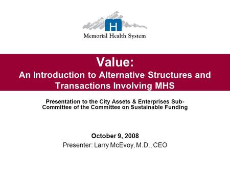 Value: An Introduction to Alternative Structures and Transactions Involving MHS Presentation to the City Assets & Enterprises Sub- Committee of the Committee.