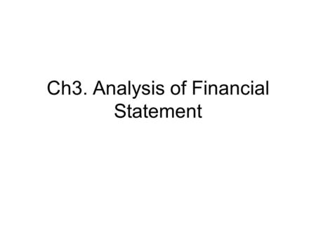 Ch3. Analysis of Financial Statement. 1. Why we need ratios? Specialized information Comparison Issue Predicting future performance 1)5 types of financial.