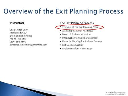 © 2014 Exit Planning Institute www.exit-planning-institute.org The Exit Planning Process Overview of The Exit Planning Process Assessing transition Readiness.