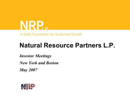 Natural Resource Partners L.P. Investor Meetings New York and Boston May 2007.