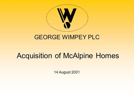 GEORGE WIMPEY PLC Acquisition of McAlpine Homes 14 August 2001.