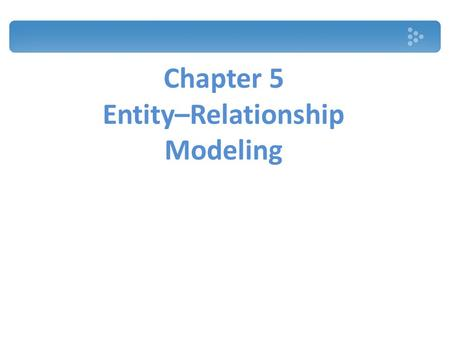 Chapter 5 Entity–Relationship Modeling. Entity Types A group of objects with the same properties, which are identified by the enterprise as having an.