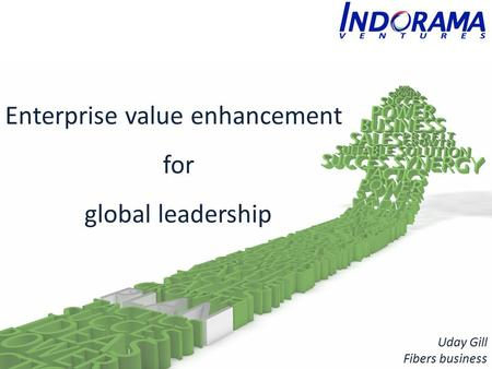 Enterprise value enhancement for global leadership Uday Gill Fibers business.