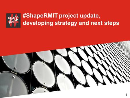 #ShapeRMIT project update, developing strategy and next steps 1.