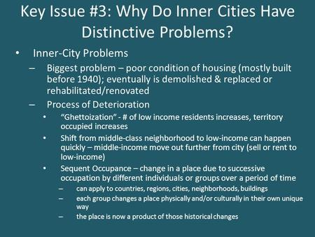 Key Issue #3: Why Do Inner Cities Have Distinctive Problems? Inner-City Problems – Biggest problem – poor condition of housing (mostly built before 1940);