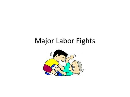 Major Labor Fights.
