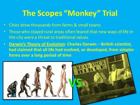 "The Scopes ""Monkey"" Trial Cities drew thousands from farms & small towns Those who stayed rural areas often feared that new ways of life in the city were."