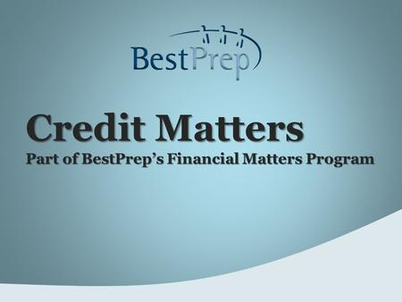 Credit Matters Part of BestPrep's Financial Matters Program.