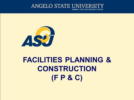 FACILITIES PLANNING & CONSTRUCTION (F P & C). The goal of Facilities Planning and Construction is to provide excellent customer service to Angelo State.